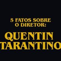 5 fatos sobre o diretor: Quentin Tarantino.