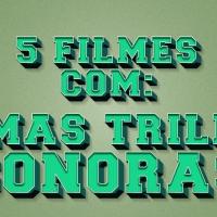 5 filmes com ótimas trilhas sonoras!